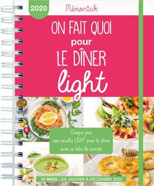 On fait quoi pour le dîner light : chaque jour, une recette light pour le dîner, avec sa liste de courses : 12 mois, de janvier à décembre 2020