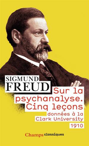 Sur la psychanalyse : cinq leçons données à la Clark university : 1910