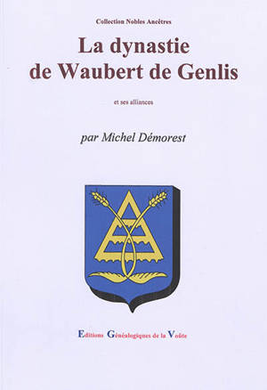 La dynastie de Waubert de Genlis : et ses alliances