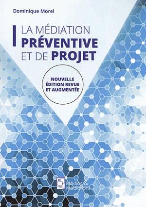 La médiation préventive et de projet : de l'usage de la médiation dans un espace non conflictuel en vue de prévenir les conflits et de maintenir la paix