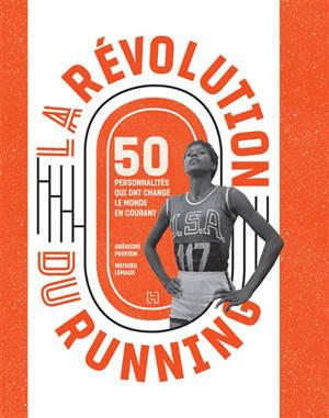 La révolution du running : 50 personnalités qui ont changé le monde en courant