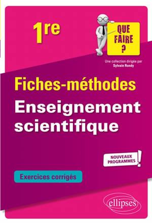 Enseignement scientifique 1re : fiches-méthodes, exercices corrigés : nouveaux programmes