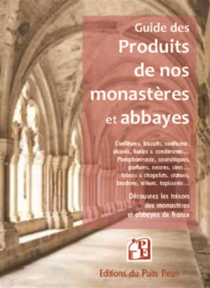 Guide des produits des monastères et abbayes : découvrez les trésors des monastères et abbayes