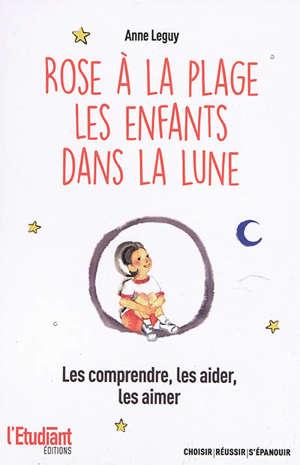 Rose à la plage : les enfants dans la lune : les comprendre, les aider, les aimer