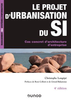 Le projet d'urbanisation du SI : cas concret d'architecture d'entreprise