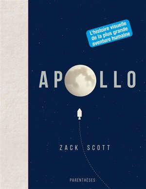 Apollo : l'histoire visuelle de la plus grande aventure humaine