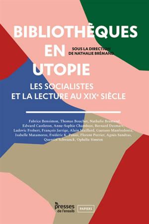 Bibliothèques en utopie : les socialistes et la lecture au XIXe siècle