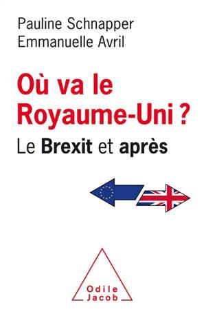Où va le Royaume-Uni ? : le Brexit et après