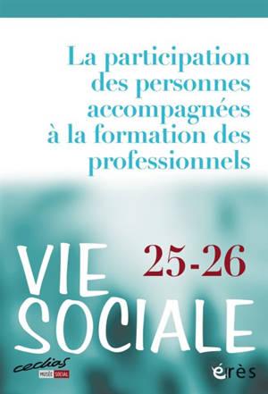 Vie sociale. n° 25-26, La participation des personnes accompagnées à la formation des professionnels