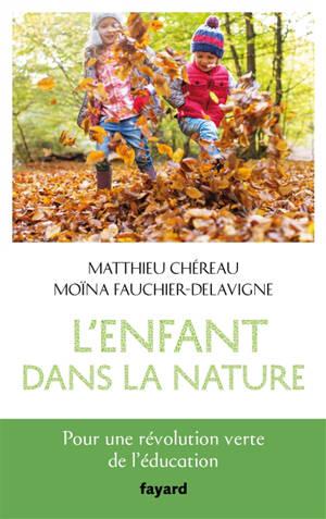 L'enfant dans la nature : pour une révolution verte de l'éducation