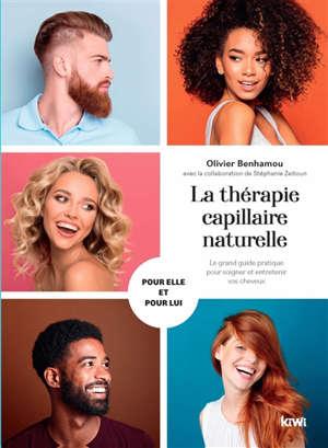 La thérapie capillaire naturelle : le grand guide pratique pour soigner et entretenir vos cheveux : pour elle et pour lui