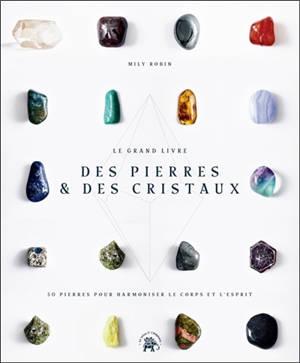 Le grand livre des pierres & des cristaux : 50 pierres pour harmoniser le corps et l'esprit