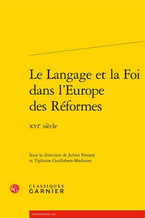 Le langage et la foi dans l'Europe des réformes : XVIe siècle