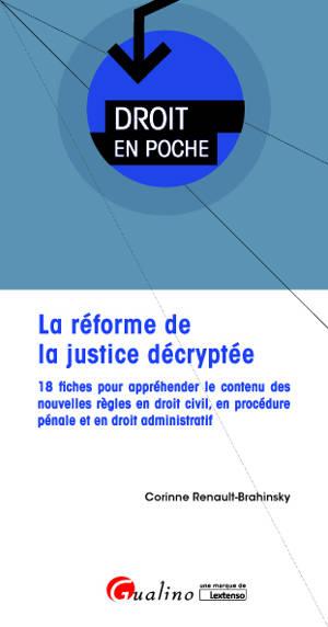 La réforme de la justice décryptée : 18 fiches pour appréhender le contenu des nouvelles règles en droit civil, en procédure pénale et en droit administratif