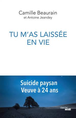 Tu m'as laissée en vie : suicide paysan, veuve à 24 ans