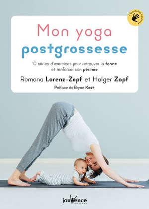 Mon yoga postgrossesse : 10 séries d'exercices pour retrouver la forme et renforcer son périnée