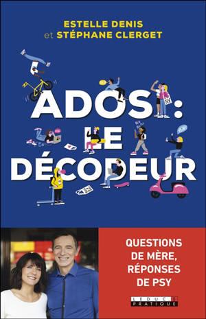 Ados : le décodeur : questions de mère, réponses de psy