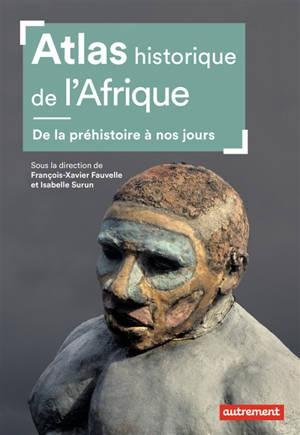 Atlas historique de l'Afrique : de la préhistoire à nos jours