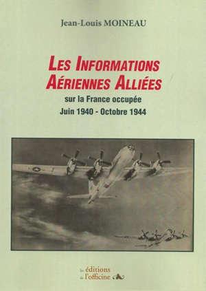 Les informations aériennes alliées sur la France occupée : juin 1940-octobre 1944