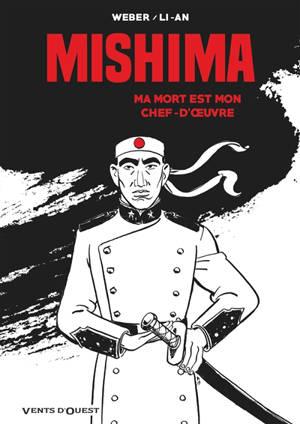 Mishima : ma mort est mon chef-d'oeuvre