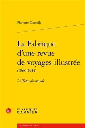La fabrique d'une revue de voyages illustrée (1860-1914) : Le Tour du monde
