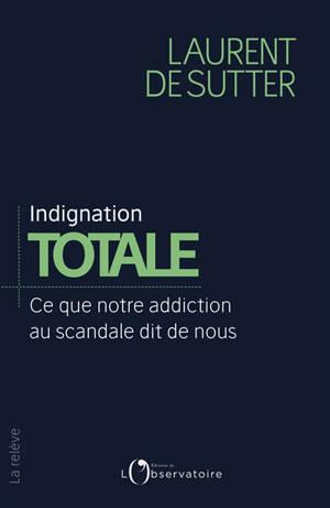 Indignation totale : ce que notre addiction au scandale dit de nous