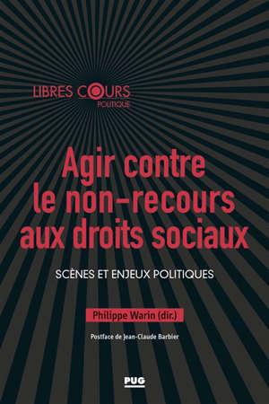 Agir contre le non-recours aux droits sociaux : scènes et enjeux politiques
