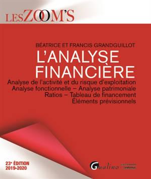 L'analyse financière : analyse de l'activité et du risque d'exploitation, analyse fonctionnelle, analyse patrimoniale, ratios, tableau de financement, éléments prévisionnels : 2019-2020