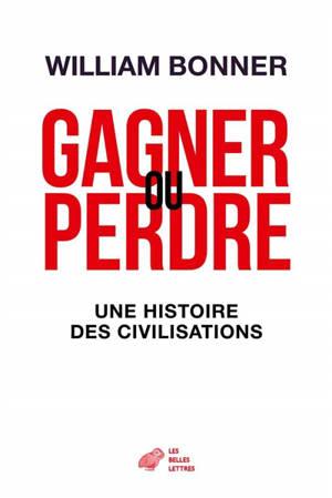 Gagner ou perdre : une histoire des civilisations