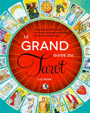 Le grand guide du tarot : un guide pour débutants qui révèle les mystères du tarot, des lames et des tirages