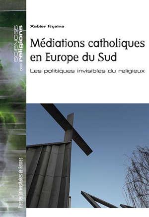Médiations catholiques en Europe du Sud : les politiques invisibles du religieux
