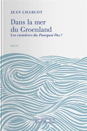 Dans la mer du Groenland : les croisières du Pourquoi Pas ? : complété par une notice biographique de l'auteur et le récit du naufrage du Pourquoi Pas ?