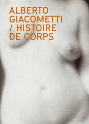 Alberto Giacometti : histoire de corps : le nu dans l'oeuvre d'Alberto Giacometti = Alberto Giacometti : narrating the body : the nude in the work of Alberto Giacometti