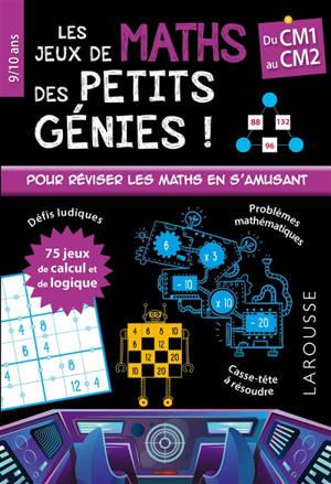 Les jeux de maths des petits génies ! : du CM1 au CM2, 9-10 ans