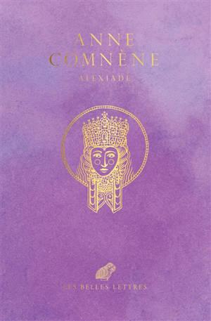 Alexiade : règne de l'empereur Alexis Ier Comnène (1081-1118)