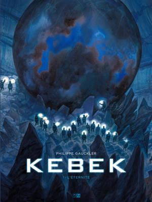 Kebek. Volume 1, L'éternité