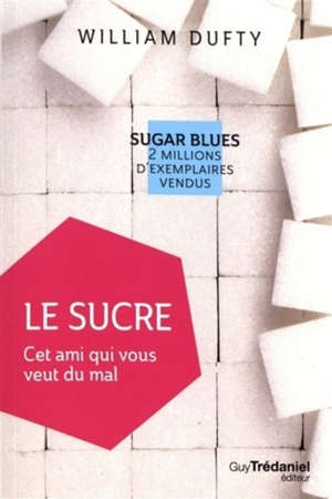 Le sucre : cet ami qui vous veut du mal
