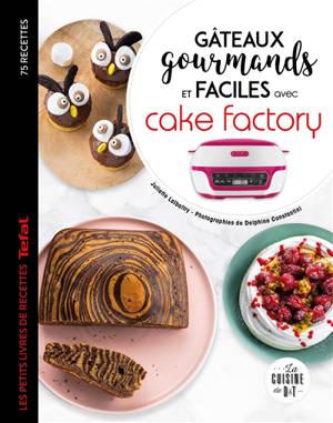 Gâteaux gourmands et faciles avec Cake Factory : 75 recettes