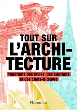 Tout sur l'architecture : panorama des styles, des courants et des chefs-d'oeuvre