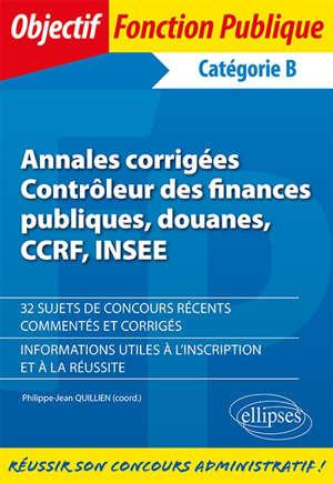 Contrôleur des finances publiques, douanes, CCRF, INSEE : catégorie B : annales corrigées