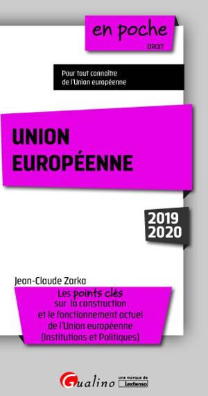 Union européenne : les points clés sur la construction et le fonctionnement actuel de l'Union européenne, institutions et politiques : 2019-2020