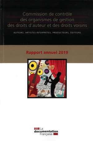 Commission de contrôle des organismes de gestion des droits d'auteur et des droits voisins : auteurs, artistes-interprètes, producteurs, éditeurs : rapport annuel 2019