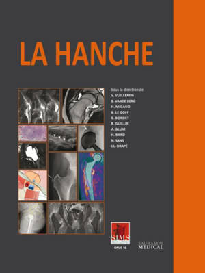 La hanche : la hanche en équilibre, la hanche articulaire, la hanche prothésée, la hanche osseuse, la hanche tendineuse