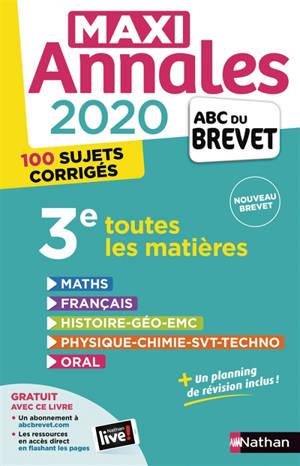 Maxi annales 2020 3e : toutes les matières, 100 sujets corrigés : nouveau brevet