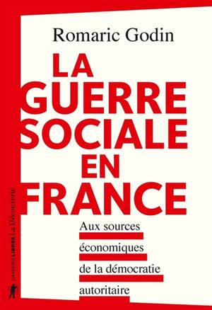 La guerre sociale en France : aux sources économiques de la démocratie autoritaire