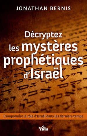 Décryptez les mystères prophétiques d'Israël : comprendre le rôle d'Israël dans les derniers temps