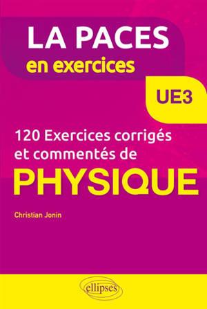 120 exercices corrigés et commentés de physique, UE3