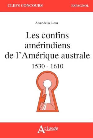 Les confins amérindiens de l'Amérique australe : 1530-1559