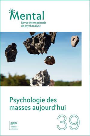 Mental : revue internationale de psychanalyse. n° 39, Psychologie des masses aujourd'hui