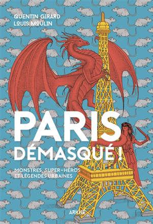 Paris demasqué ! : monstres, super-héros et légendes urbaines